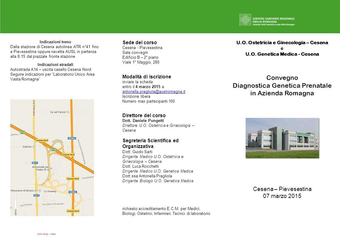 Centro Stampa - Cesena U.O. Ostetricia e Ginecologia – Cesena e U.O. Genetica Medica - Cesena Convegno Diagnostica Genetica Prenatale in Azienda Romag