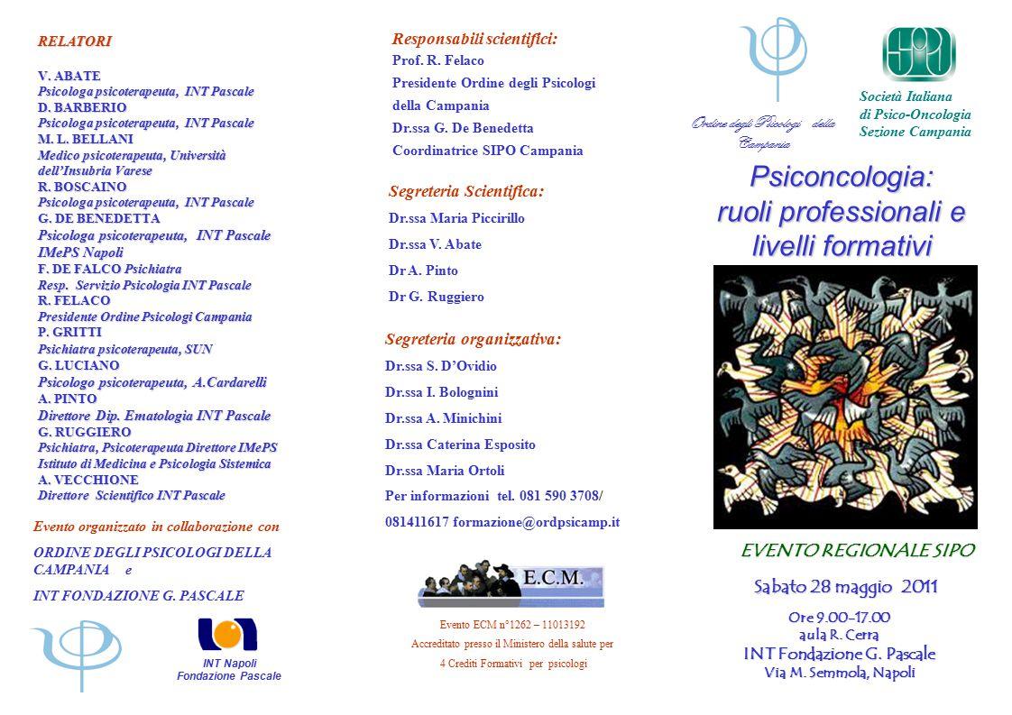 Psiconcologia: ruoli professionali e livelli formativi Psiconcologia: Ore 9.00-17.00 aula R. Cerra INT Fondazione G. Pascale Via M. Semmola, Napoli Sa