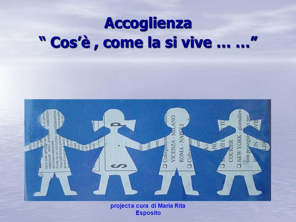 project a cura di Maria Rita Esposito Accoglienza Cos'è, come la si vive … …