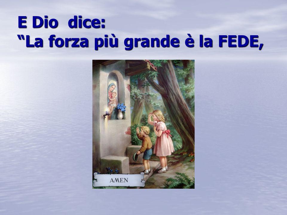 """E Dio dice: """"La forza più grande è la FEDE,"""
