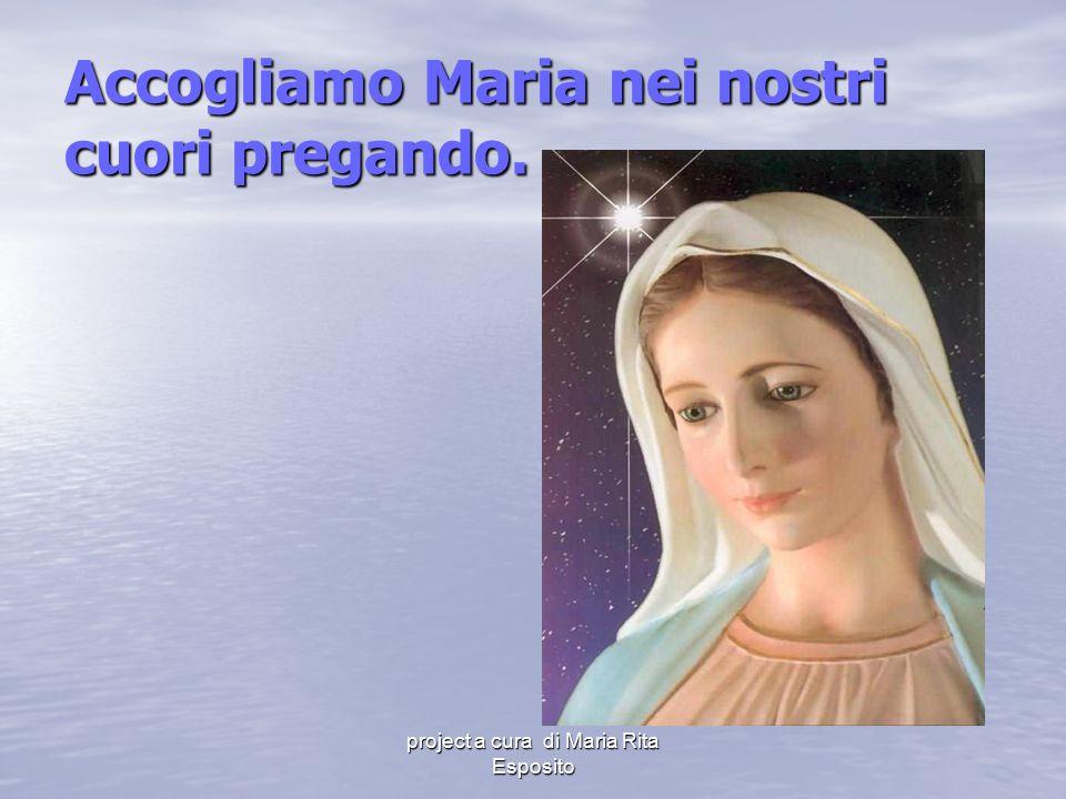 project a cura di Maria Rita Esposito Accogliamo Maria nei nostri cuori pregando.