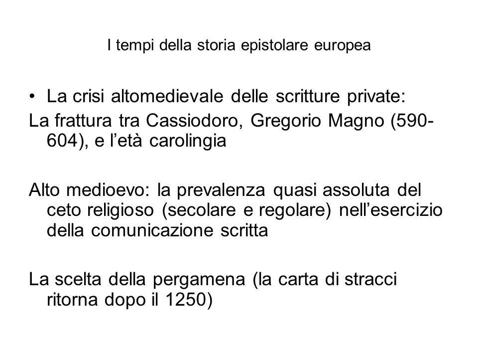 I tempi della storia epistolare europea La crisi altomedievale delle scritture private: La frattura tra Cassiodoro, Gregorio Magno (590- 604), e l'età