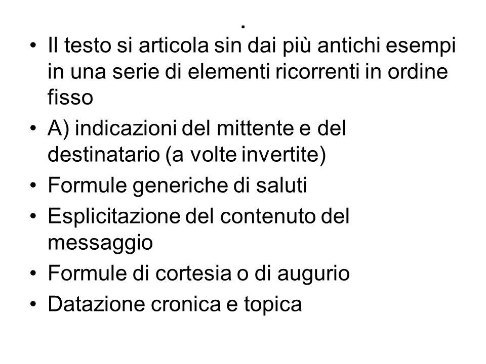 . Il testo si articola sin dai più antichi esempi in una serie di elementi ricorrenti in ordine fisso A) indicazioni del mittente e del destinatario (