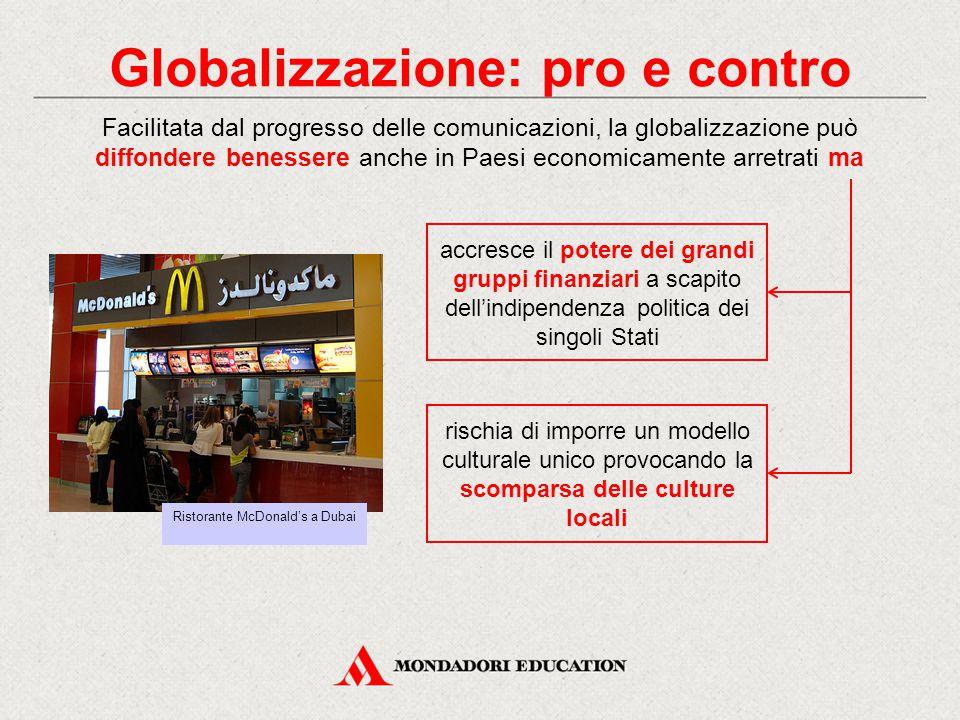 Globalizzazione: pro e contro Facilitata dal progresso delle comunicazioni, la globalizzazione può diffondere benessere anche in Paesi economicamente