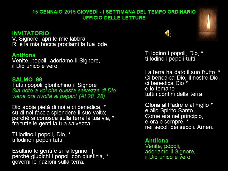 15 GENNAIO 2015 GIOVEDÌ - I SETTIMANA DEL TEMPO ORDINARIO UFFICIO DELLE LETTURE INVITATORIO V.