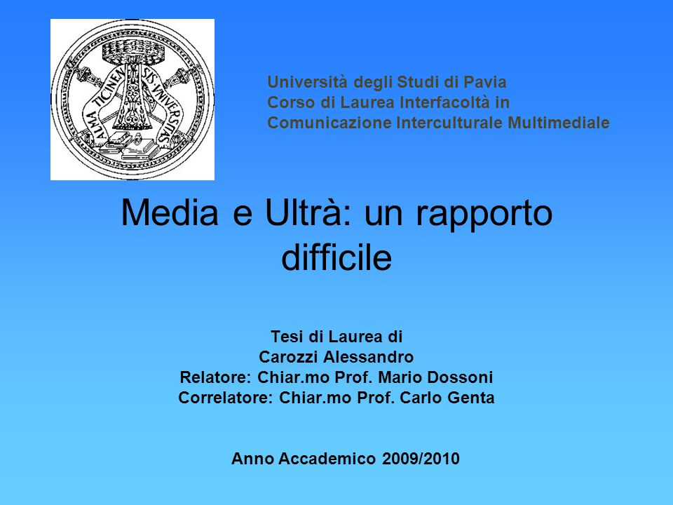Media e Ultrà: un rapporto difficile Tesi di Laurea di Carozzi Alessandro Relatore: Chiar.mo Prof.