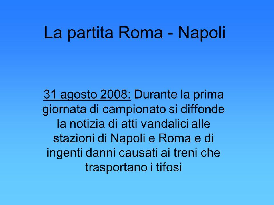 La partita Roma - Napoli 31 agosto 2008: Durante la prima giornata di campionato si diffonde la notizia di atti vandalici alle stazioni di Napoli e Roma e di ingenti danni causati ai treni che trasportano i tifosi