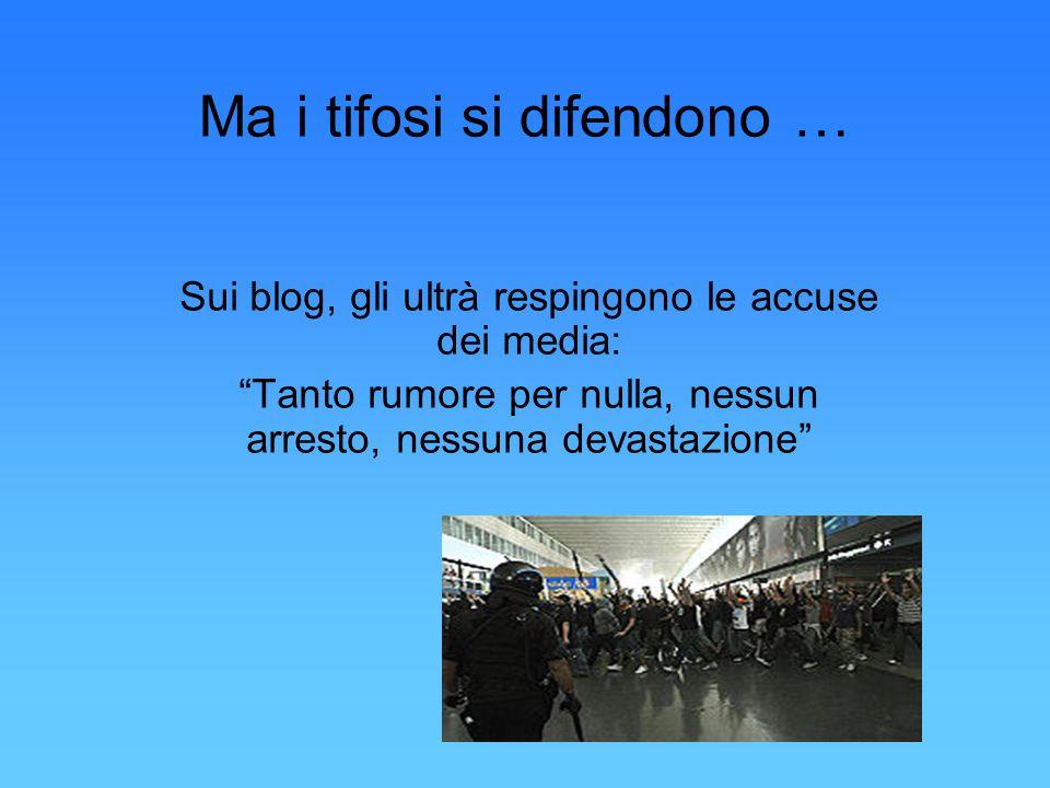 Ma i tifosi si difendono … Sui blog, gli ultrà respingono le accuse dei media: Tanto rumore per nulla, nessun arresto, nessuna devastazione