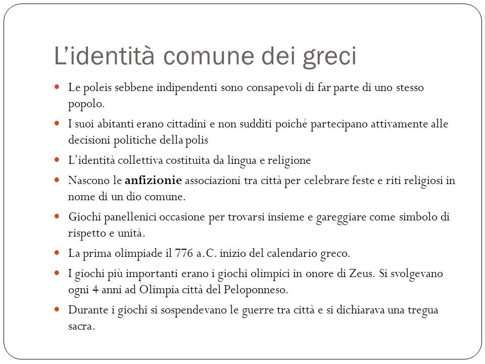 L'identità comune dei greci Le poleis sebbene indipendenti sono consapevoli di far parte di uno stesso popolo.