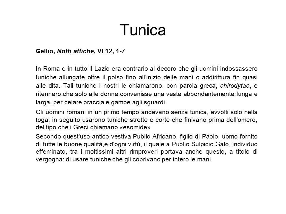 Tunica Gellio, Notti attiche, VI 12, 1-7 In Roma e in tutto il Lazio era contrario al decoro che gli uomini indossassero tuniche allungate oltre il po