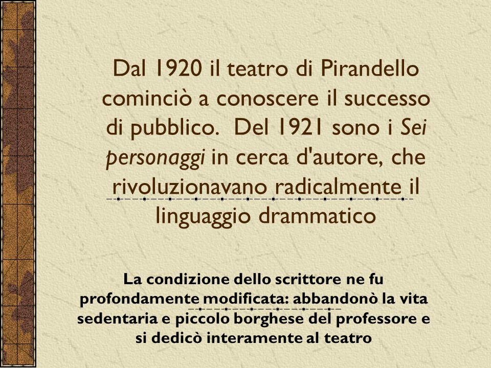 Dal 1920 il teatro di Pirandello cominciò a conoscere il successo di pubblico. Del 1921 sono i Sei personaggi in cerca d'autore, che rivoluzionavano r