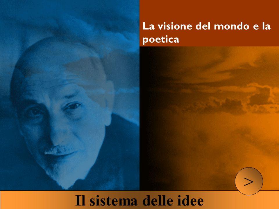 La visione del mondo e la poetica Il sistema delle idee >