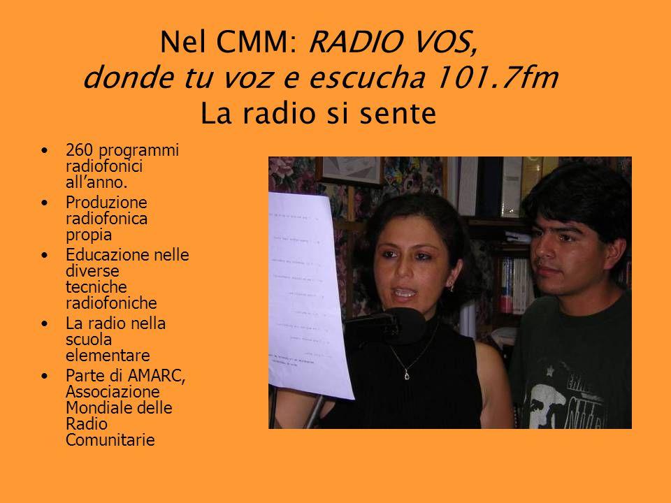Nel CMM: RADIO VOS, donde tu voz e escucha 101.7fm La radio si sente 260 programmi radiofonici all'anno.
