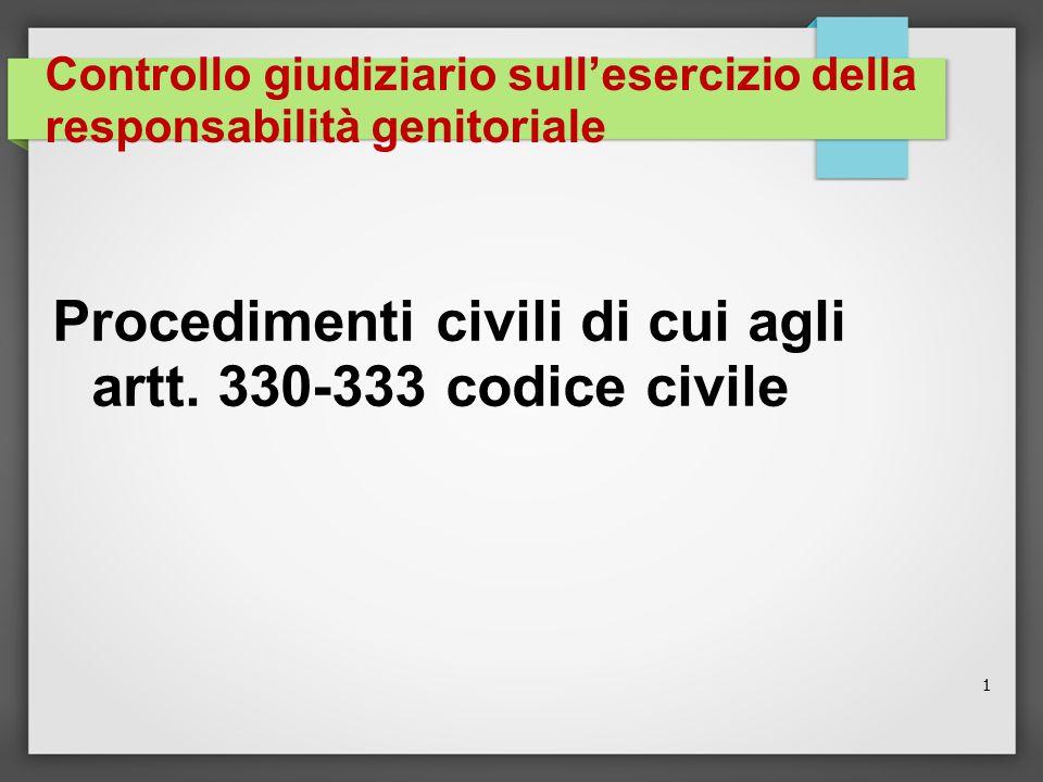 1 Controllo giudiziario sull'esercizio della responsabilità genitoriale Procedimenti civili di cui agli artt. 330-333 codice civile