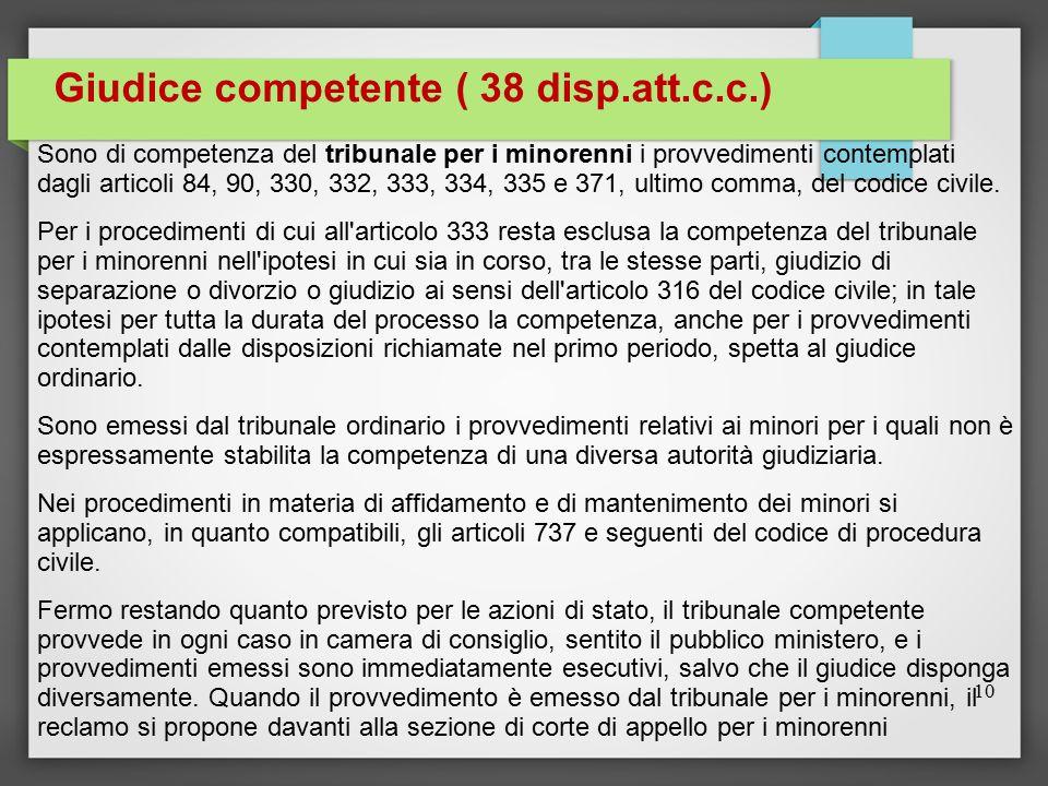 Giudice competente ( 38 disp.att.c.c.) Sono di competenza del tribunale per i minorenni i provvedimenti contemplati dagli articoli 84, 90, 330, 332, 3