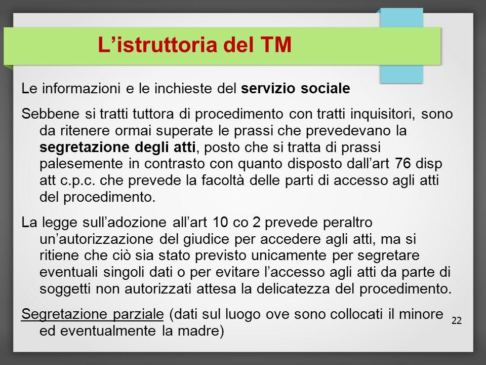 22 L'istruttoria del TM Le informazioni e le inchieste del servizio sociale Sebbene si tratti tuttora di procedimento con tratti inquisitori, sono da