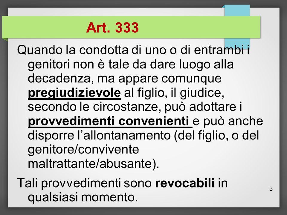 3 Art. 333 Quando la condotta di uno o di entrambi i genitori non è tale da dare luogo alla decadenza, ma appare comunque pregiudizievole al figlio, i