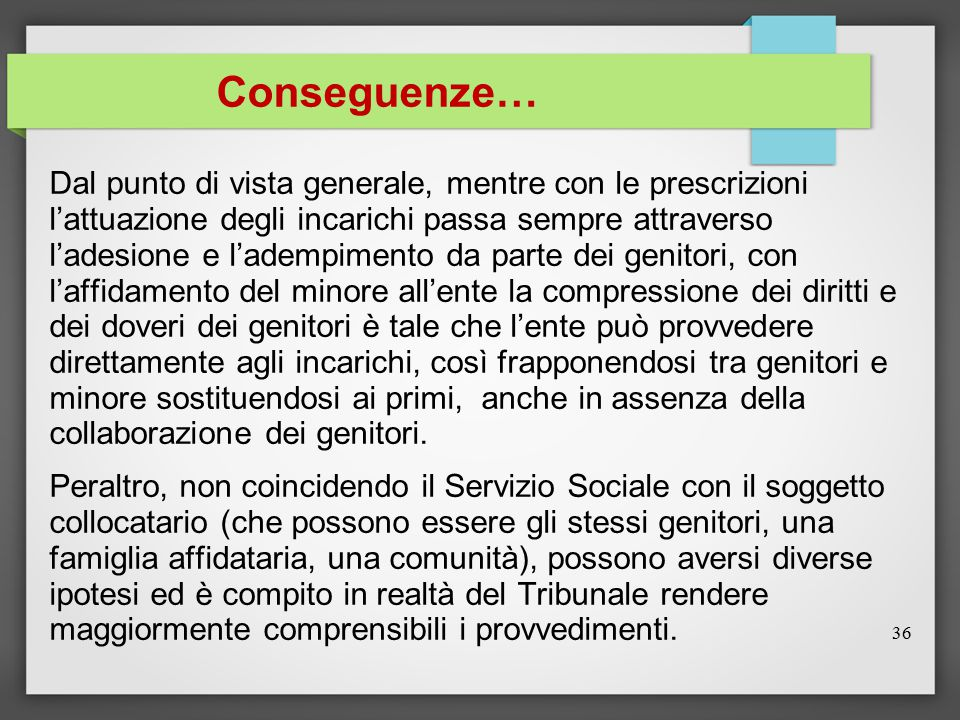 Conseguenze… Dal punto di vista generale, mentre con le prescrizioni l'attuazione degli incarichi passa sempre attraverso l'adesione e l'adempimento d