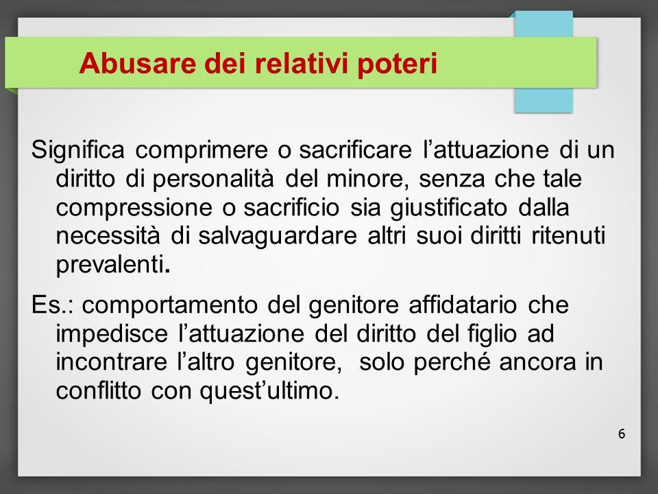 7 Pregiudizio o pericolo di pregiudizio Debbono intendersi il danno o la probabilità di danno conseguenti all'abuso della responsabilità da parte del genitore.