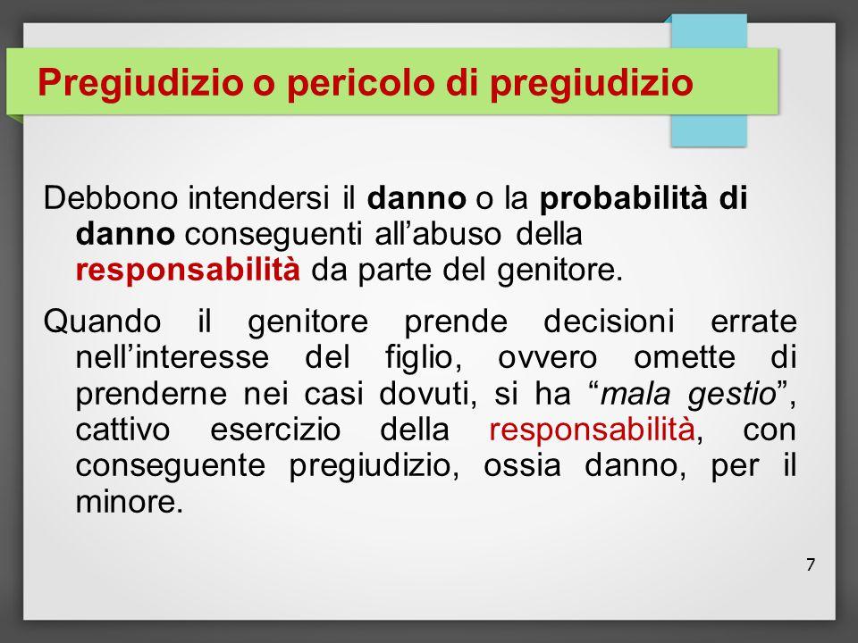 7 Pregiudizio o pericolo di pregiudizio Debbono intendersi il danno o la probabilità di danno conseguenti all'abuso della responsabilità da parte del