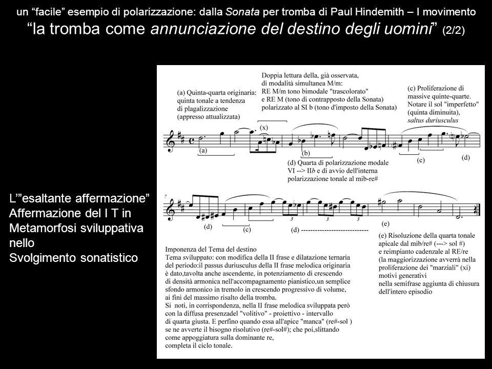 un facile esempio di polarizzazione: dalla Sonata per tromba di Paul Hindemith – I movimento la tromba come annunciazione del destino degli uomini (2/2) L' esaltante affermazione Affermazione del I T in Metamorfosi sviluppativa nello Svolgimento sonatistico