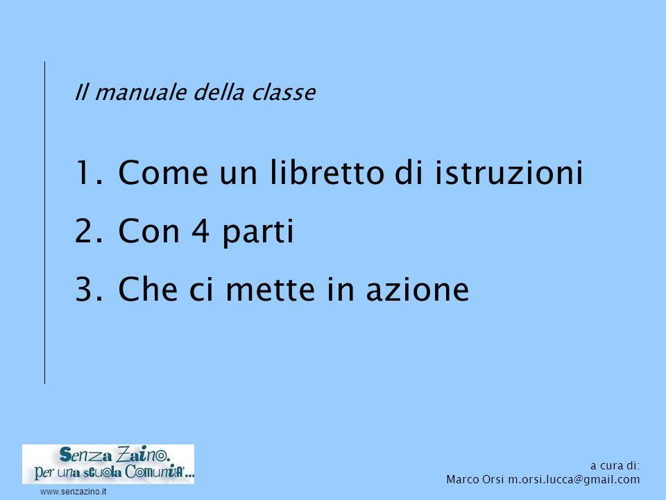 Il manuale della classe 1.Come un libretto di istruzioni 2.Con 4 parti 3.Che ci mette in azione a cura di: Marco Orsi m.orsi.lucca@gmail.com