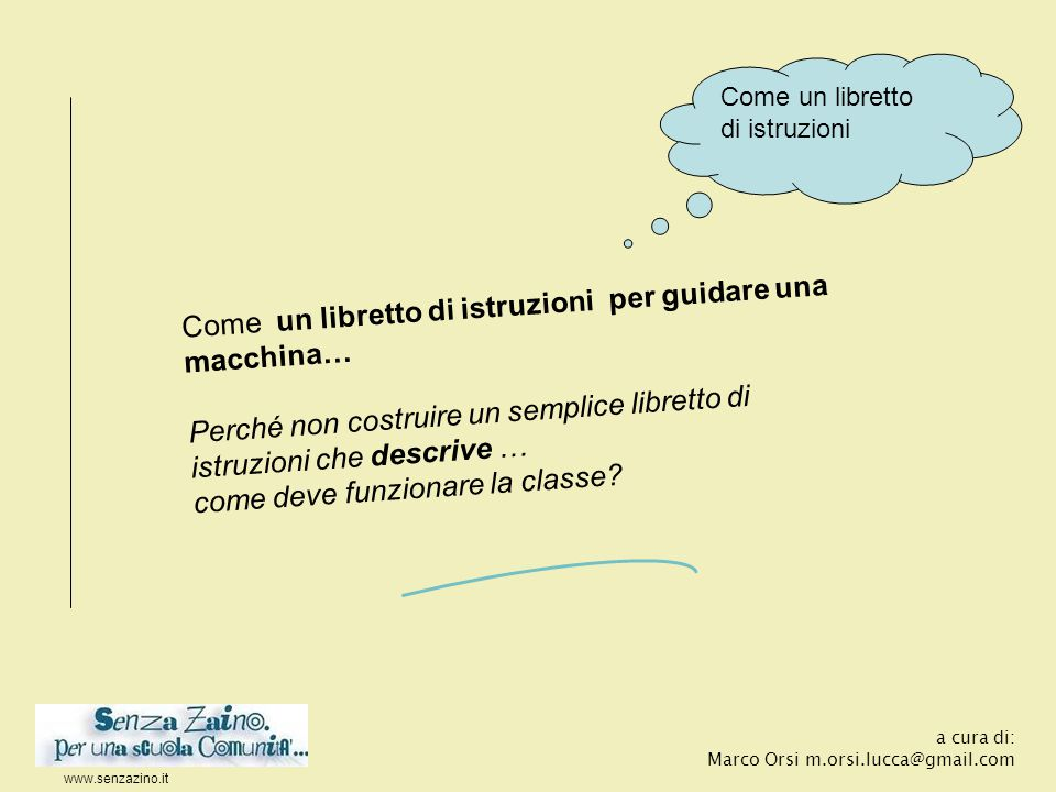www.senzazino.it a cura di: Marco Orsi m.orsi.lucca@gmail.com Che descrive il funzionamento della classe:  l'aula e gli strumenti didattici  cosa impariamo  come lavoriamo  gli eventi Con 4 parti