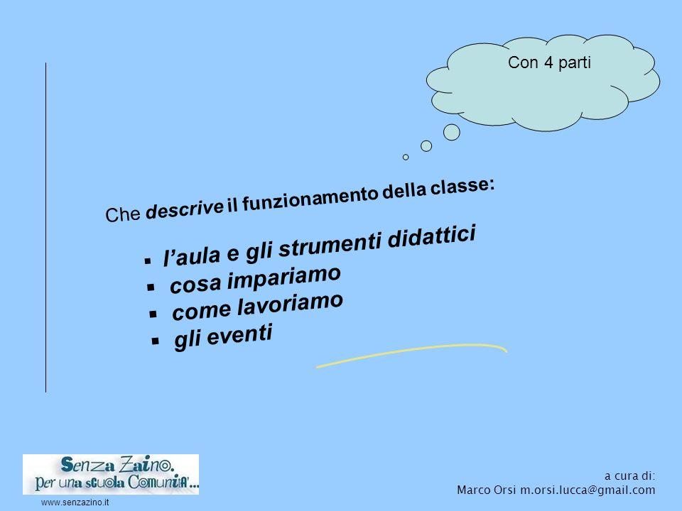 www.senzazino.it a cura di: Marco Orsi m.orsi.lucca@gmail.com Che descrive il funzionamento della classe:  l'aula e gli strumenti didattici  cosa im