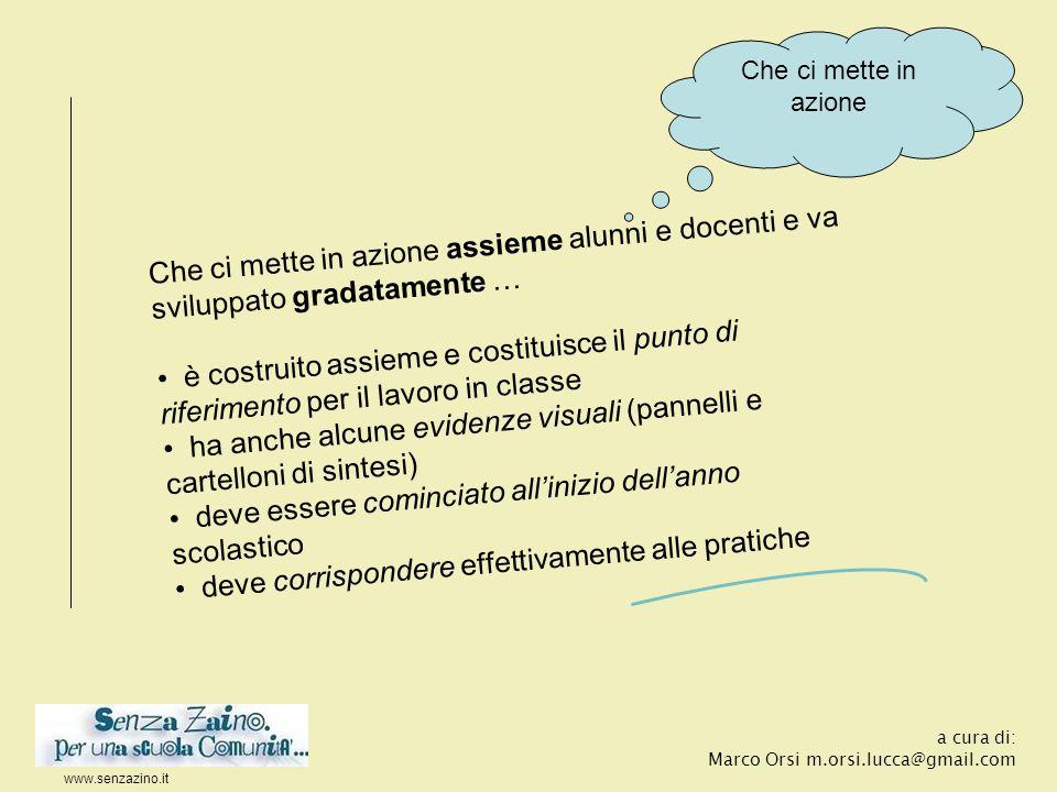 www.senzazino.it a cura di: Marco Orsi m.orsi.lucca@gmail.com Che ci mette in azione assieme alunni e docenti e va sviluppato gradatamente … è costrui