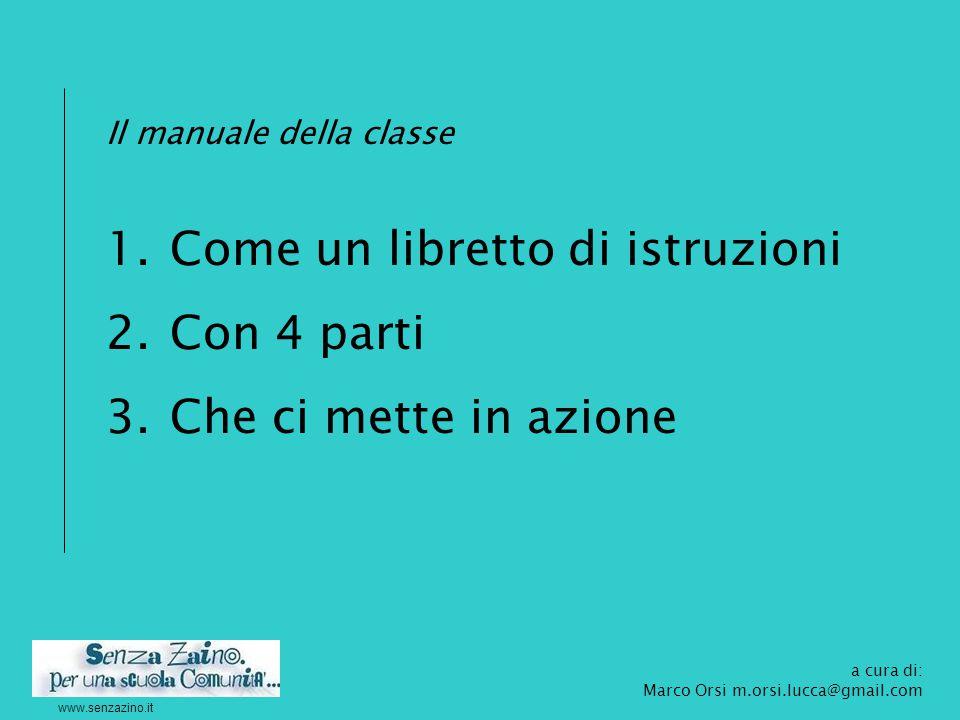 www.senzazino.it Il manuale della classe 1.Come un libretto di istruzioni 2.Con 4 parti 3.Che ci mette in azione a cura di: Marco Orsi m.orsi.lucca@gm