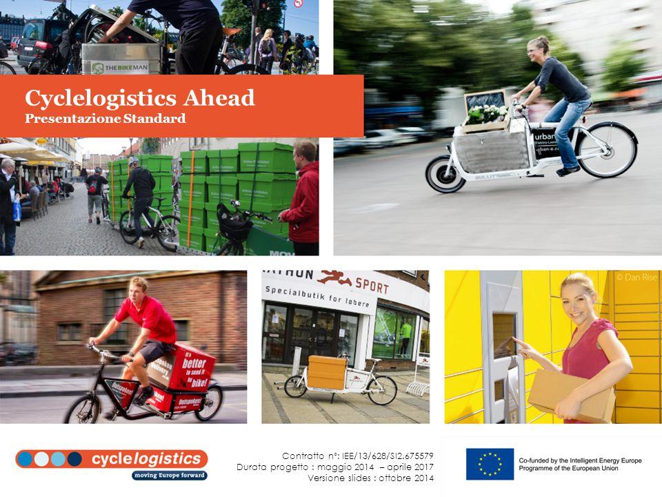 Cyclelogistics Ahead Presentazione Standard Contratto n°: IEE/13/628/SI2.675579 Durata progetto : maggio 2014 – aprile 2017 Versione slides : ottobre 2014
