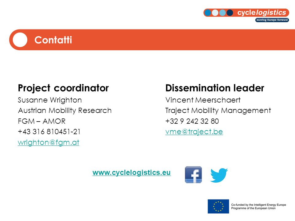 Contatti Project coordinatorDissemination leader Susanne WrightonVincent Meerschaert Austrian Mobility ResearchTraject Mobility Management FGM – AMOR+32 9 242 32 80 +43 316 810451-21vme@traject.bevme@traject.be wrighton@fgm.at www.cyclelogistics.eu