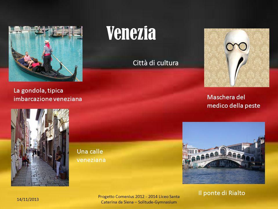 Venezia Città di cultura La gondola, tipica imbarcazione veneziana Maschera del medico della peste Il ponte di Rialto Una calle veneziana 14/11/2013 P