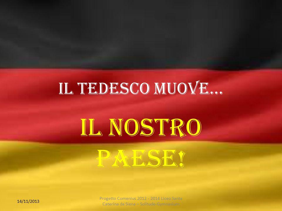 Il tedesco muove… il nostro paese! 14/11/2013 Progetto Comenius 2012 - 2014 Liceo Santa Caterina da Siena – Solitude-Gymnasium