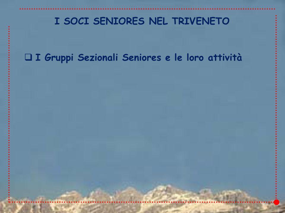 I SOCI SENIORES NEL TRIVENETO  I Gruppi Sezionali Seniores e le loro attività