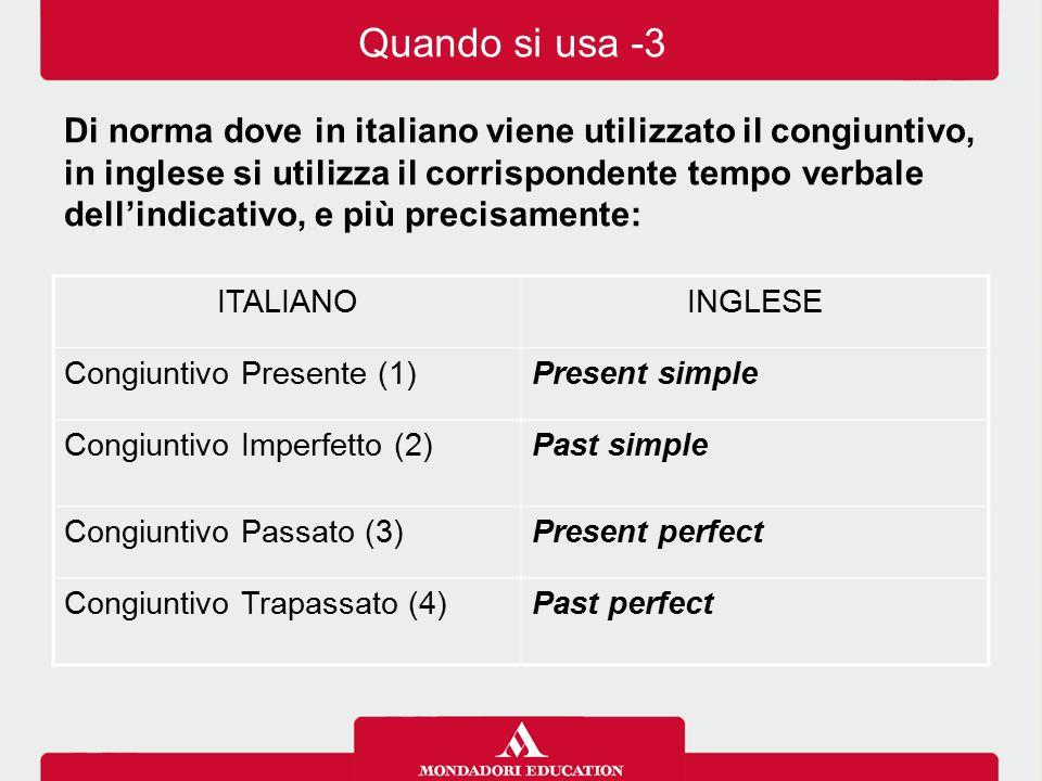 Di norma dove in italiano viene utilizzato il congiuntivo, in inglese si utilizza il corrispondente tempo verbale dell'indicativo, e più precisamente: