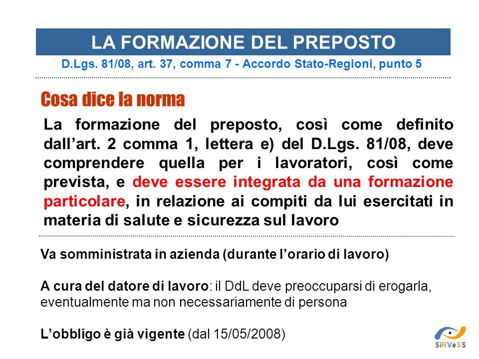 D.Lgs. 81/08, art. 37, comma 7 - Accordo Stato-Regioni, punto 5 La formazione del preposto, così come definito dall'art. 2 comma 1, lettera e) del D.L