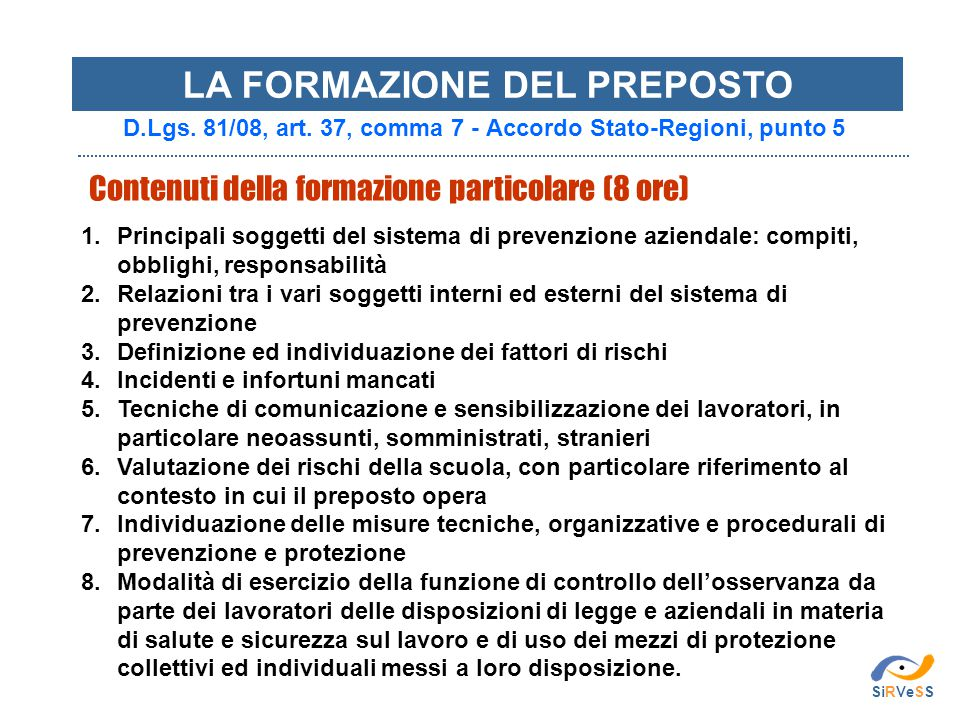 Contenuti della formazione particolare (8 ore) 1.Principali soggetti del sistema di prevenzione aziendale: compiti, obblighi, responsabilità 2.Relazio