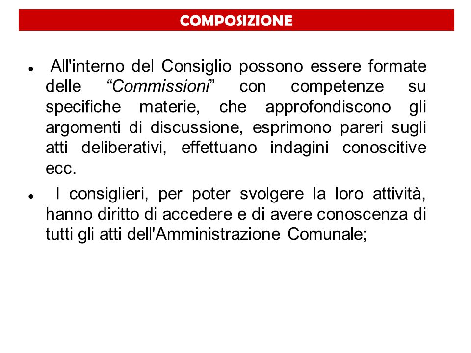 """COMPOSIZIONE All'interno del Consiglio possono essere formate delle """"Commissioni"""" con competenze su specifiche materie, che approfondiscono gli argome"""