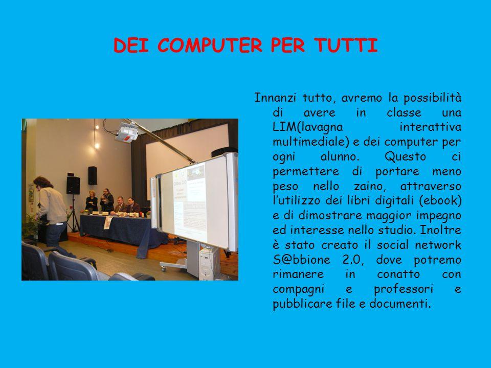 DEI COMPUTER PER TUTTI Innanzi tutto, avremo la possibilità di avere in classe una LIM(lavagna interattiva multimediale) e dei computer per ogni alunno.
