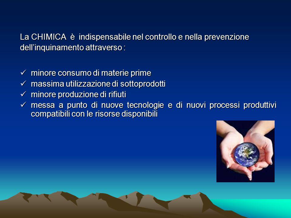 La CHIMICA è indispensabile nel controllo e nella prevenzione dell'inquinamento attraverso : minore consumo di materie prime minore consumo di materie