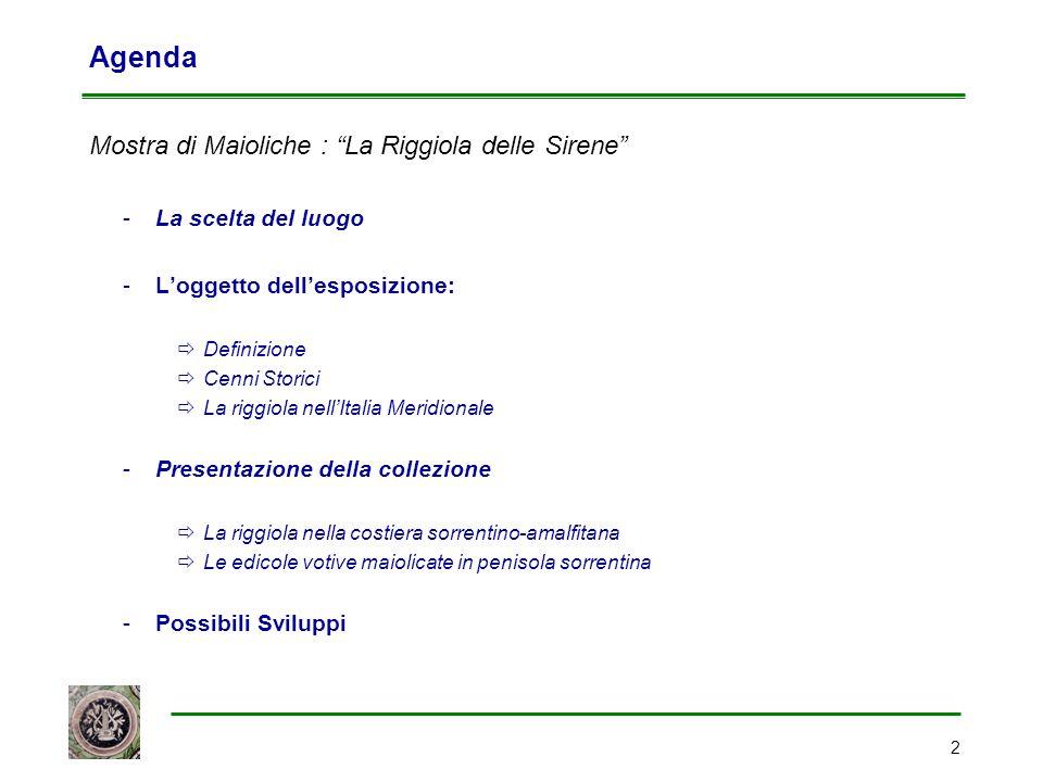 """2 Agenda Mostra di Maioliche : """"La Riggiola delle Sirene"""" -La scelta del luogo -L'oggetto dell'esposizione:  Definizione  Cenni Storici  La riggiol"""