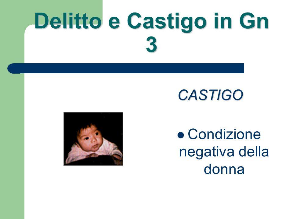 Delitto e Castigo in Gn 3 Negatività che ricade su tutto il creato CASTIGO