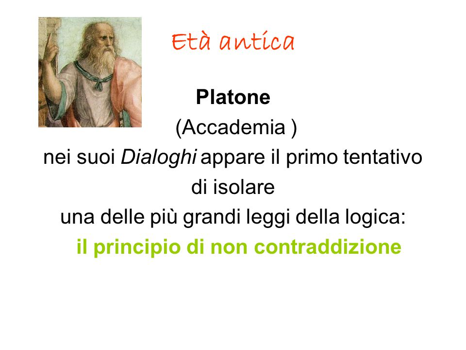 Età antica Platone (Accademia ) nei suoi Dialoghi appare il primo tentativo di isolare una delle più grandi leggi della logica: il principio di non co