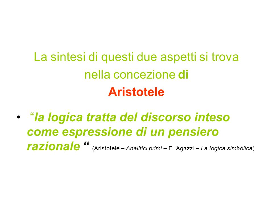 La sintesi di questi due aspetti si trova nella concezione di Aristotele la logica tratta del discorso inteso come espressione di un pensiero razionale (Aristotele – Analitici primi – E.