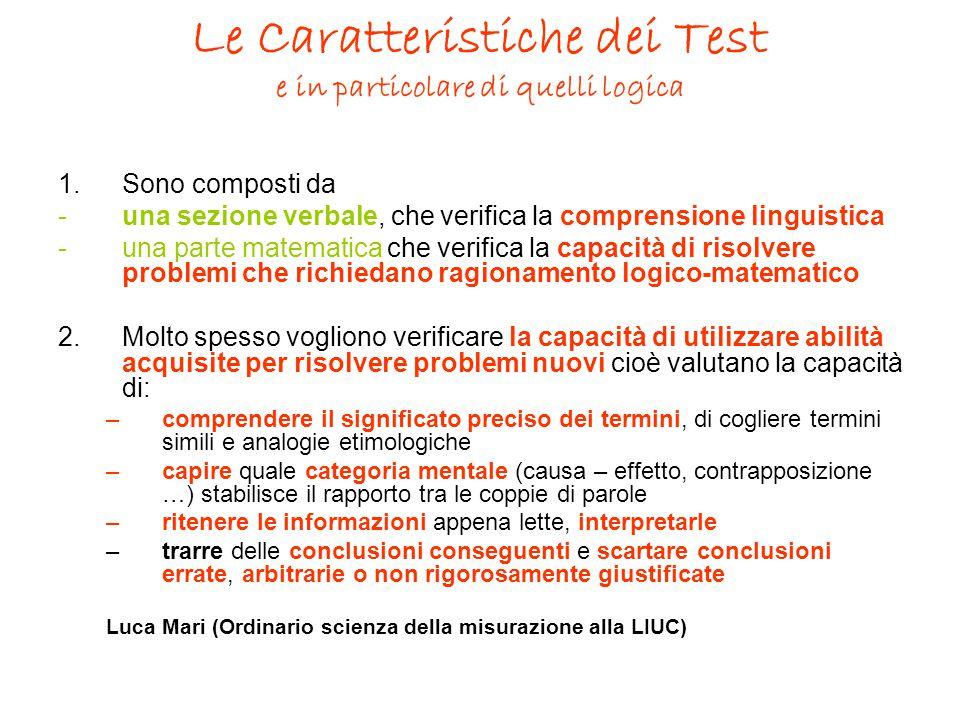 Le Caratteristiche dei Test e in particolare di quelli logica 1.Sono composti da -una sezione verbale, che verifica la comprensione linguistica -una p