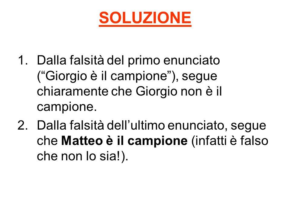SOLUZIONE 1.Dalla falsità del primo enunciato ( Giorgio è il campione ), segue chiaramente che Giorgio non è il campione.