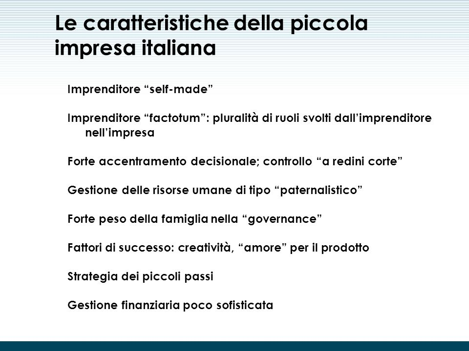 Italia: il paese delle piccole imprese Numero di addetti Numero di imprese 12.394.933 2714.669 3-5577.215 6-49373.288 50-9913.683 100-1995.833 200-249