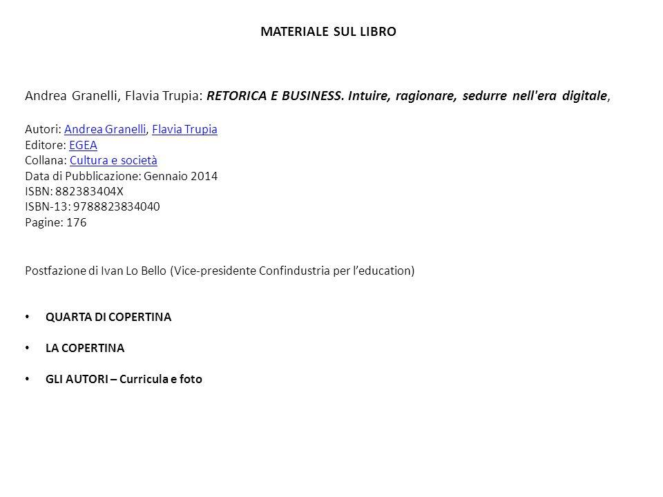 MATERIALE SUL LIBRO Andrea Granelli, Flavia Trupia: RETORICA E BUSINESS. Intuire, ragionare, sedurre nell'era digitale, Autori: Andrea Granelli, Flavi