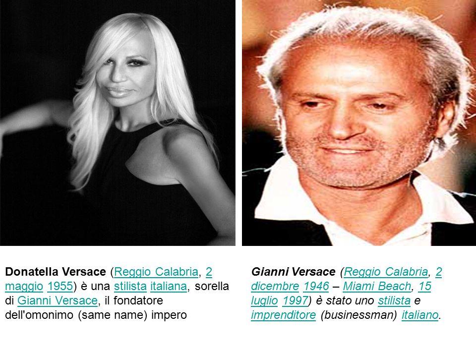Gianni Versace (Reggio Calabria, 2 dicembre 1946 – Miami Beach, 15 luglio 1997) è stato uno stilista e imprenditore (businessman) italiano.Reggio Cala